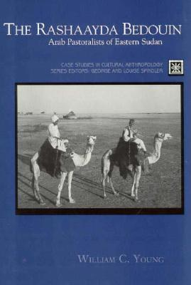 The Rashaayda Bedouin: Arab Pastoralists of Eastern Sudan William C. Young