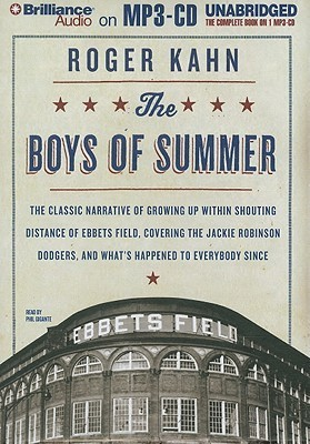 The Boys of Summer: The Classic Narrative of Growing Up Within Shouting Distance of Ebbets Field, Covering the Jackie Robinson Dodgers, and Whats Happened to Everybody Since  by  Roger Kahn