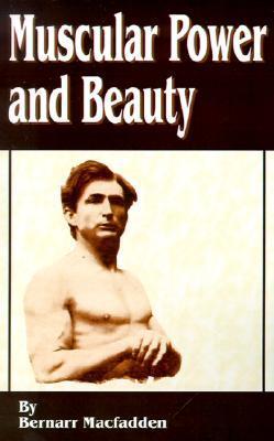 Muscular Power and Beauty Bernarr Macfadden