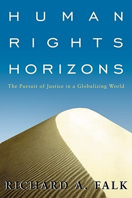 Human Rights Horizons: The Pursuit Of Justice In A Globalizing World Richard A. Falk