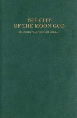The City of the Moon God: Religious Traditions of Harran  by  Tamara Green