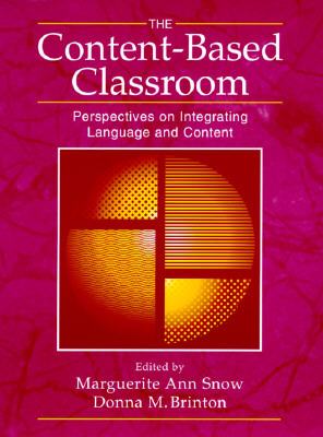 The Content-Based Classroom: Perspectives on Integrating Language and Content  by  Marguerite Ann Snow