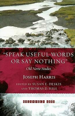 Speak Useful Words or Say Nothing: Old Norse Studies Joseph Harris