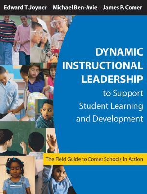 Dynamic Instructional Leadership to Support Student Learning and Development: The Field Guide to Comer Schools in Action  by  Edward T. Joyner