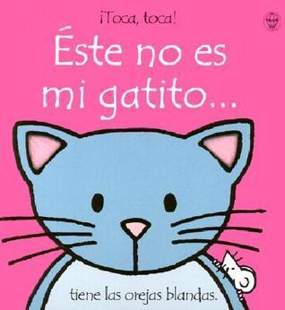 Este No Es Mi Gatito... = Thats Not My Kitten..  by  Fiona Watt