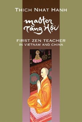 Master Tang Hoi: First Zen Teacher in Vietnam and China Thích Nhất Hạnh
