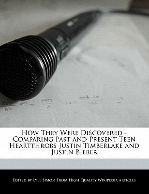 How They Were Discovered - Comparing Past and Present Teen Heartthrobs Justin Timberlake and Justin Bieber  by  Lyle Simon