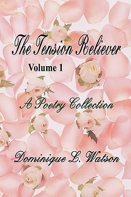 A Poetry Collection (Tension Reliever, #1)  by  Dominique L. Watson