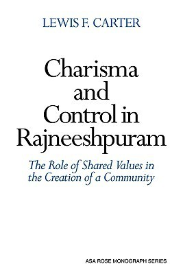 Charisma and Control in Rajneeshpuram: A Community Without Shared Values Lewis F. Carter