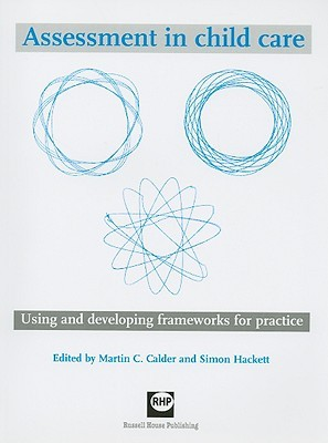 Assessment In Child Care: Using And Developing Frameworks For Practice  by  Martin  Calder