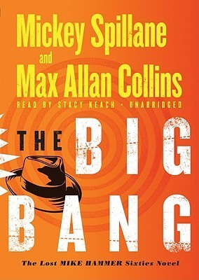 The Big Bang: The Lost Mike Hammer Sixties Novel  by  Mickey Spillane