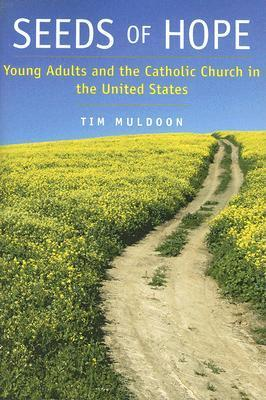 Seeds of Hope: Young Adults and the Catholic Church in the United States Tim Muldoon