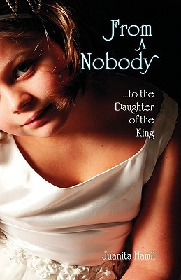From a Nobody to the Daughter of the King Juanita Hamil