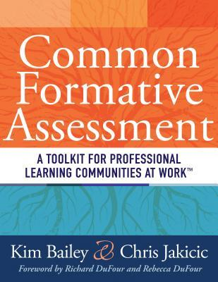 Common Formative Assessment: A Toolkit for Professional Learning Communities at Work Kim Bailey