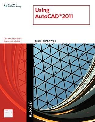 Using AutoCAD 2011  by  Ralph (Ralph Grabowski) Grabowski