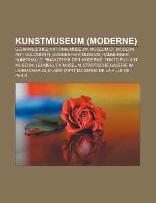Kunstmuseum (Moderne): Germanisches Nationalmuseum, Museum of Modern Art, Solomon R. Guggenheim Museum, Hamburger Kunsthalle Source Wikipedia