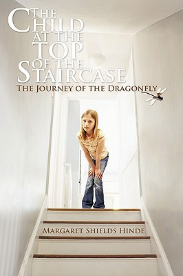 The Child at the Top of the Staircase: The Journey of the Dragonfly Margaret Shields Hinde