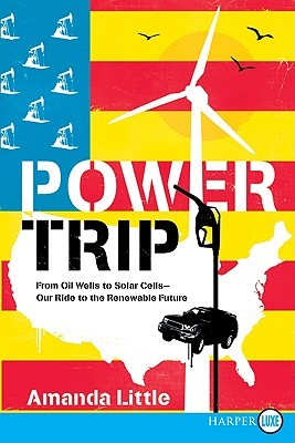 Power Trip LP: From Oil Wells to Solar Cells--Our Ride to the Renewable Future  by  Amanda Little