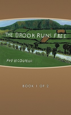 The Brook Runs Free: Book 1 of 2 Amy Lecouteur