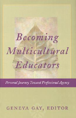 Becoming Multicultural Educators: Personal Journey Toward Professional Agency  by  Geneva Gay