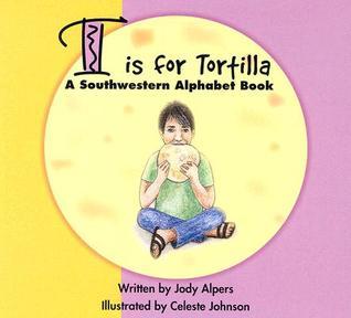 T Is for Tortilla: A Southwestern Alphabet Book Jody Alpers