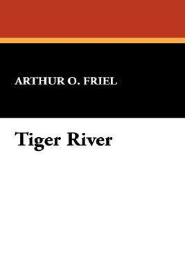 Tiger River  by  Arthur O. Friel