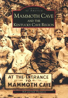 Mammoth Cave and the Kentucky Cave Region Bob Thompson