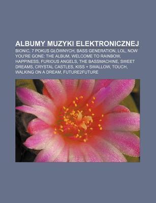 Albumy Muzyki Elektronicznej: Bionic, 7 Pokus G Wnych, Bass Generation, Lol, Now Youre Gone: The Album, Welcome to Rainbow, Happiness  by  Source Wikipedia
