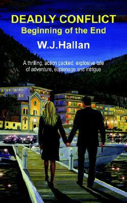 Deadly Conflict - Beginning of the End  by  W. J. Hallan