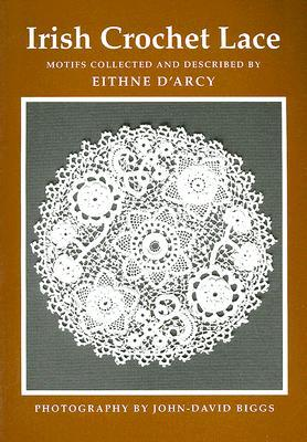 Irish Crochet Lace: Motifs from County Monaghan  by  Eithne DArcy
