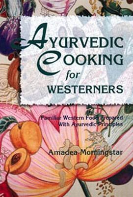 El Libro de Cocina Ayurvedica: Una Guia Personalizada Para Una Buena Nutricion y Salud Amadea Morningstar