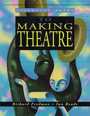 Essential Guide To Making Theatre Richard Fredman