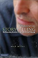 Experiential Storytelling: (Re) Discovering Narrative to Communicate Gods Message  by  Mark Miller