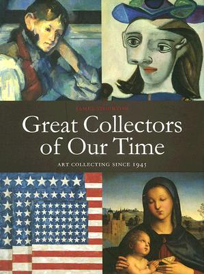Great Collectors of our Time: Art Collecting Since 1945  by  James Stourton