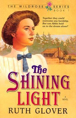 The Shining Light (The Wildrose #1)  by  Ruth Glover