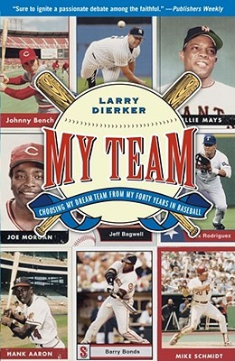 My Team: Choosing My Dream Team from My Forty Years in Baseball Larry Dierker