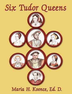Six Tudor Queens  by  Maria H. Koonce