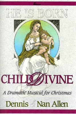 He Is Born...Child Divine: A Dramatic Musical for Christmas  by  Dennis Allen