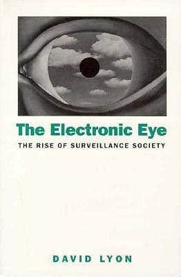 Electronic Eye: The Rise of Surveillance Society David Lyon