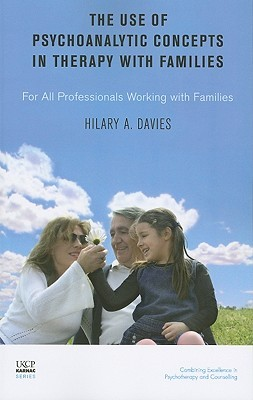 The Use Of Psychoanalytic Concepts In Therapy With Families (United Kingdom Council For Psychotherapy Series)  by  Hilary A. Davies