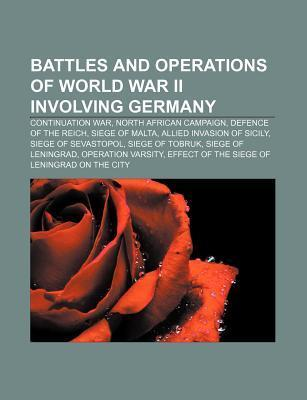 Battles and Operations of World War II Involving Germany: Continuation War, North African Campaign, Defence of the Reich, Siege of Malta Source Wikipedia