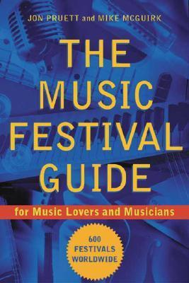 The Music Festival Guide: For Music Lovers and Musicians  by  Jon Pruett