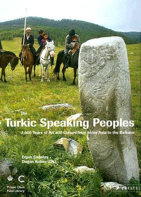 The Turkic Speaking Peoples: 2,000 Years of Art and Culture from Inner Asia to the Balkans  by  Doğan Kuban