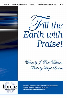 Fill the Earth with Praise!  by  J. Paul Williams