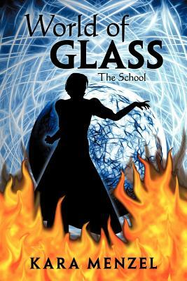 World of Glass: The School  by  Kara Menzel