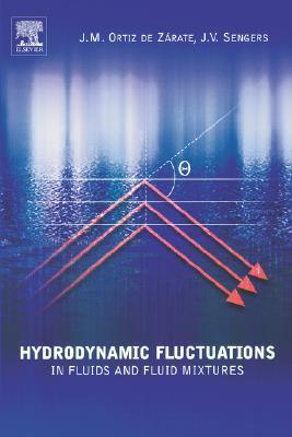 Hydrodynamic Fluctuations in Fluids and Fluid Mixtures  by  José M. Ortiz de Zárate