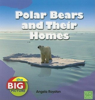 Polar Bears and Their Homes  by  Angela Royston