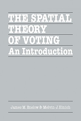The Spatial Theory of Voting: An Introduction  by  James M. Enelow
