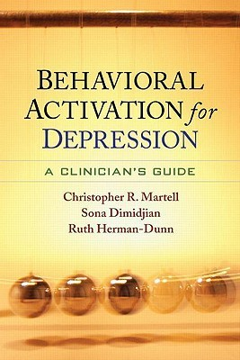 Behavioral Activation for Depression: A Clinicians Guide Christopher R. Martell