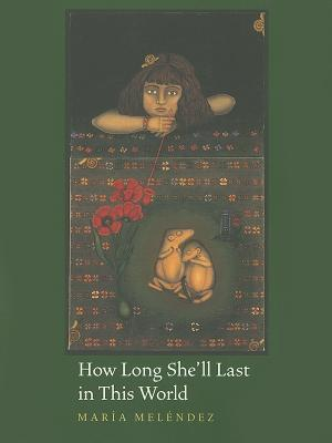 How Long Shell Last in This World Maria Melendez